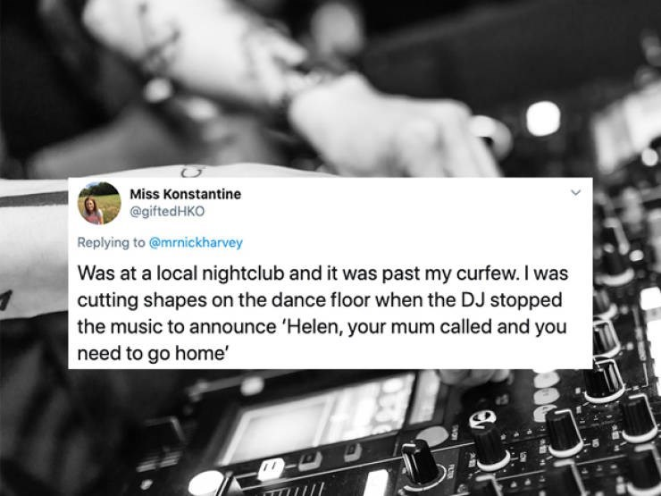 Font - Miss Konstantine @giftedHKO Replying to @mrnickharvey Was at a local nightclub and it was past my curfew. I was cutting shapes on the dance floor when the DJ stopped the music to announce 'Helen, your mum called and you need to go home'