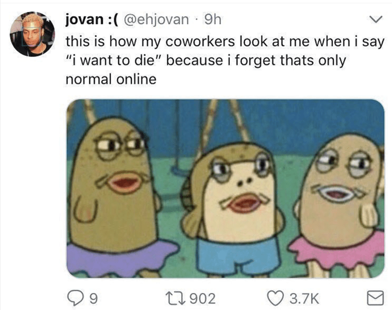 "Cartoon - jovan :(@ehjovan 9h this is how my coworkers look at me when i say ""i want to die"" because i forget thats only normal online 9 L1902 3.7K"