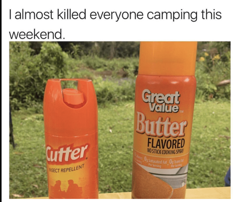 Spray - I almost killed everyone camping this weekend Great Value Butter TM FLAVORED Cutter NOSTICK COOKING SPRAY O4saturated fat O P Serving o Srin NSECT REPELLENT