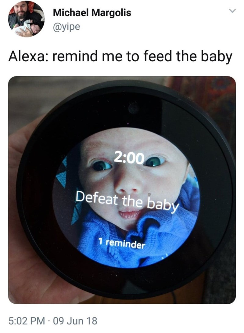 Face - Michael Margolis @yipe Alexa: remind me to feed the baby 2:00 Defeat the baby 1 reminder 5:02 PM 09 Jun 18