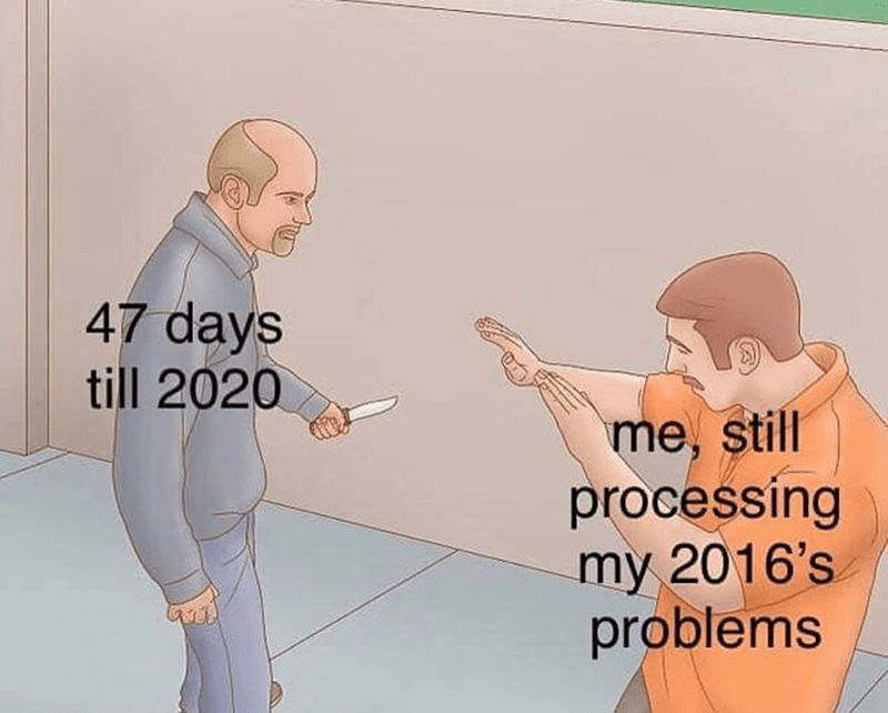Funny meme about 2020, still dealing with 2019's problems