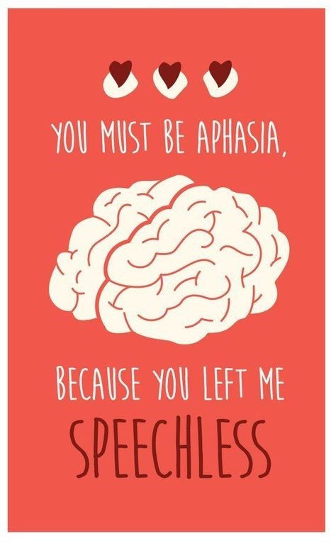 Text - YOU MUST BE APHASIA BECAUSE YOU LEFT ME SPEECHLESS