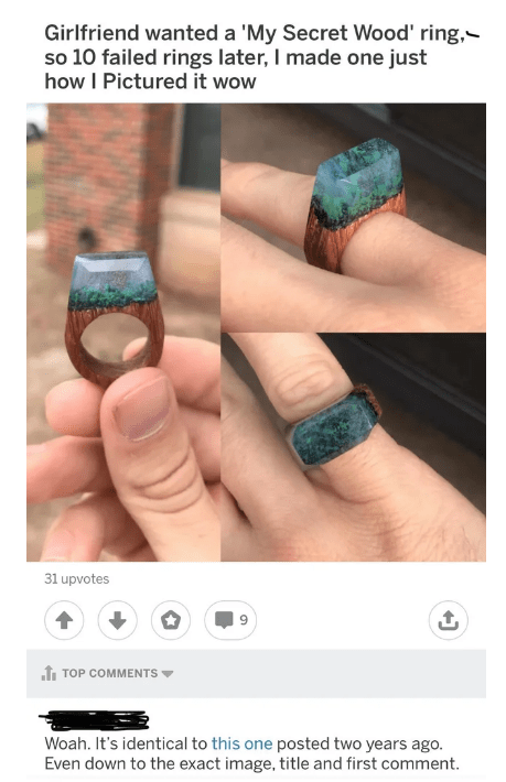 Nail - Girlfriend wanted a 'My Secret Wood' ring,- so 10 failed rings later, I made one just how I Pictured it wow 31 upvotes TOP COMMENTS Woah. It's identical to this one posted two years ago. Even down to the exact image, title and first comment