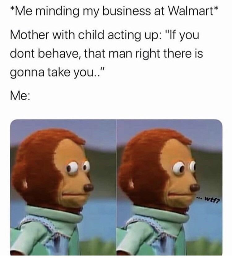 "Cartoon - *Me minding my business at Walmart* Mother with child acting up: ""lf you dont behave, that man right there is gonna take yo.."" Me: wtf?"