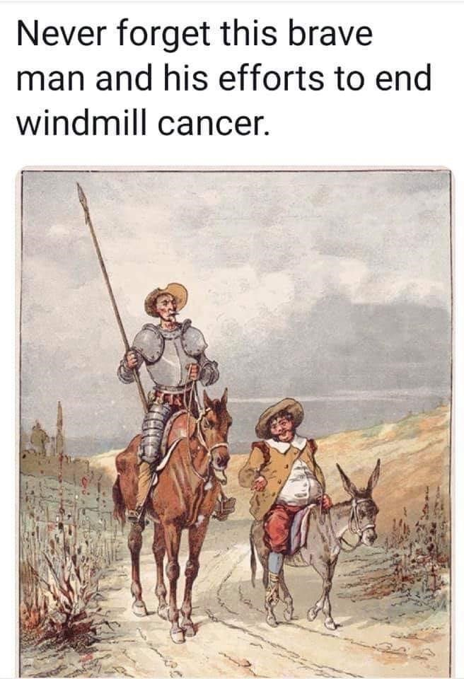 Text - Never forget this brave man and his efforts to end windmill cancer.