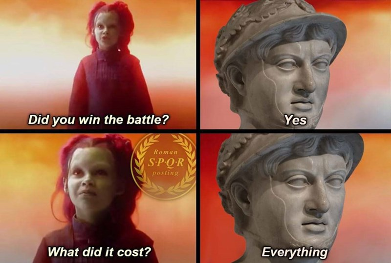 Face - Yes Did you win the battle? Roman S.POR posting What did it cost? Everything