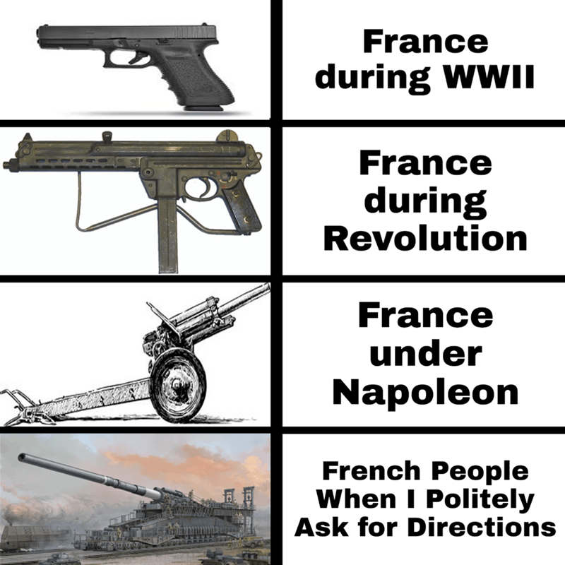 Gun - France during WWII France during Revolution France under Napoleon French People When I Politely Ask for Directions E