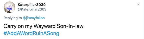 Text - Katerpillar3030 @Katerpillar2003 Replying to @jimmyfallon Carry on my Wayward Son-in-law #AddAWordRuinASong