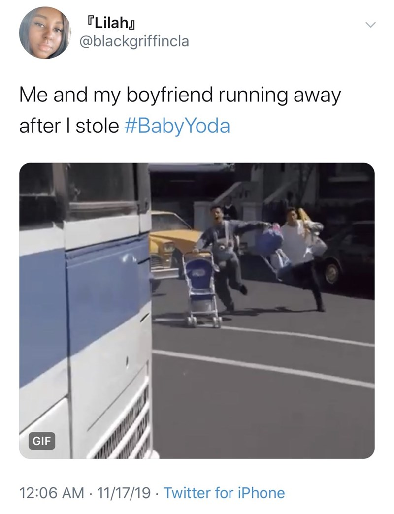 Transport - LilahJ @blackgriffincla Me and my boyfriend running away after I stole #BabyYoda GIF 12:06 AM 11/17/19 Twitter for iPhone
