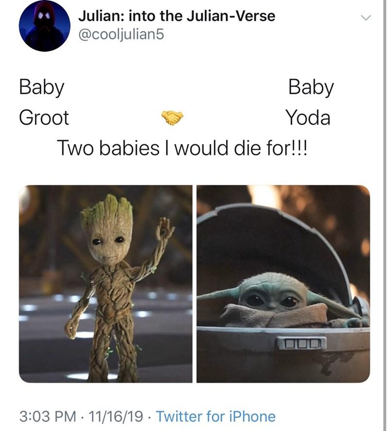 Organism - Julian: into the Julian-Verse @cooljulian5 Baby Baby Groot Yoda Two babies I would die for!!! 3:03 PM 11/16/19 Twitter for iPhone