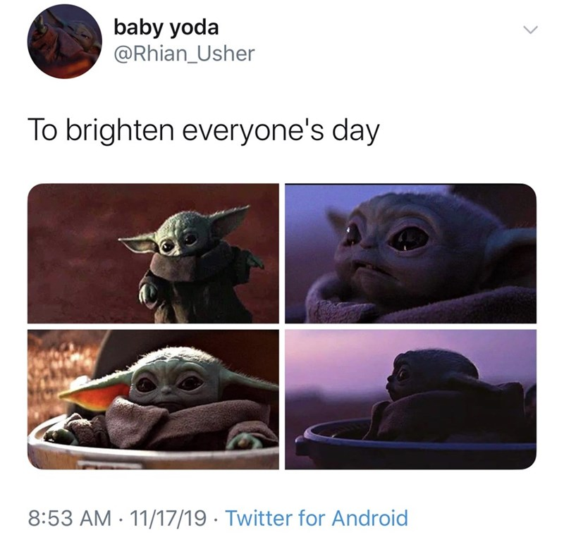 Organism - baby yoda @Rhian_Usher To brighten everyone's day 8:53 AM 11/17/19 Twitter for Android