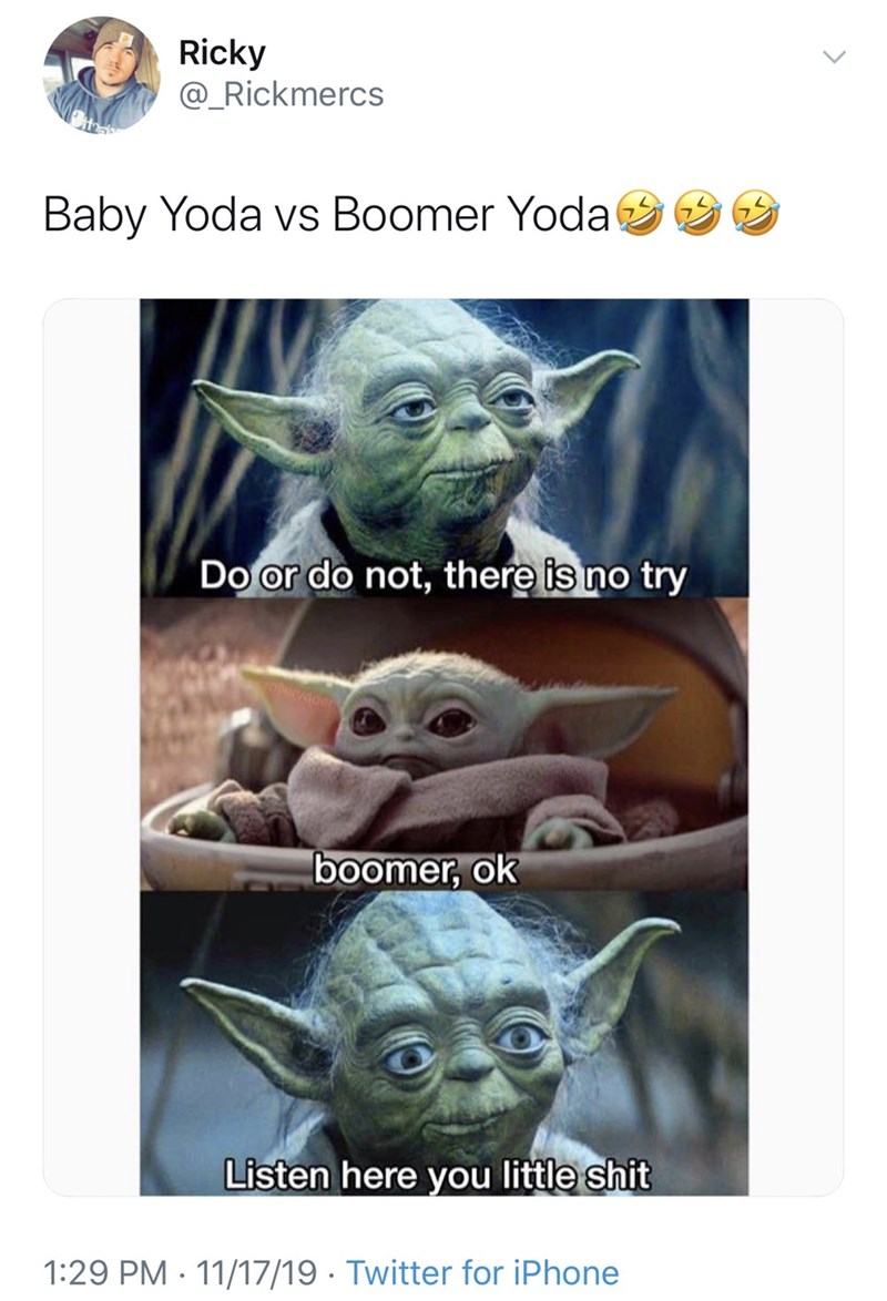 Yoda - Ricky @_Rickmercs Baby Yoda vs Boomer Yoda Do or do not, there is no try boomer, ok Listen here you little shit 1:29 PM 11/17/19 Twitter for iPhone