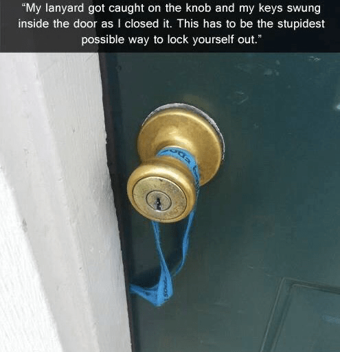 """Lock - """"My lanyard got caught on the knob and my keys swung inside the door as I closed it. This has to be the stupidest possible way to lock yourself out."""""""