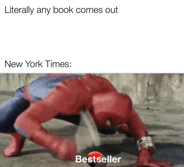 Arm - Literally any book comes out New York Times: Bestseller