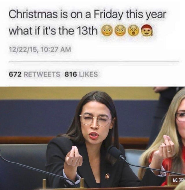 Facial expression - Christmas is on a Friday this year what if it's the 13th 12/22/15, 10:27 AM 672 RETWEETS 816 LIKES MS. OCA