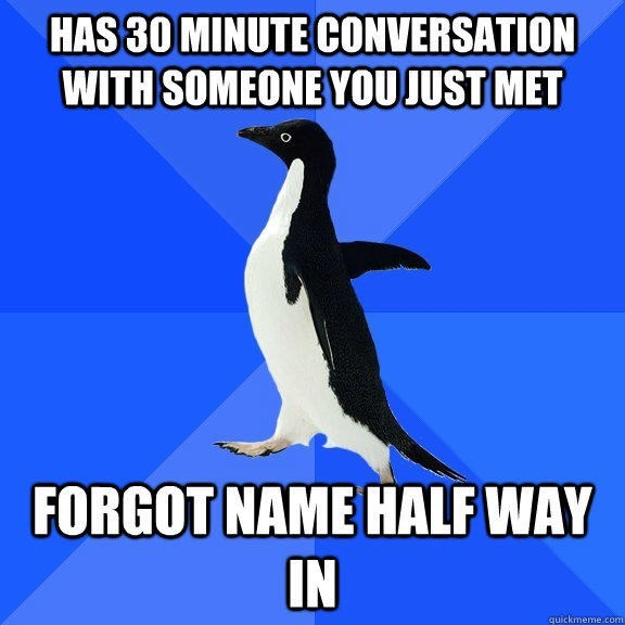 Bird - HAS 30 MINUTE CONVERSATION WITH SOMEONE YOU JUST MET FORGOT NAME HALF WAY IN quickmeme.com