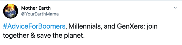 Text - Mother Earth @YourEarthMama #AdviceForBoomers, Millennials, and GenXers: join together & save the planet.
