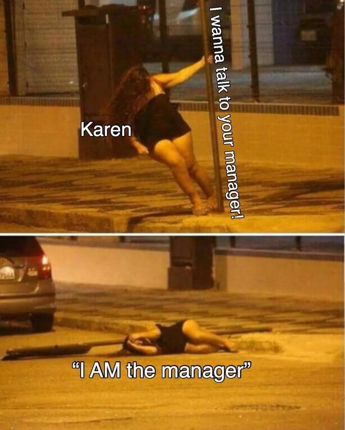 "Karen ""T AM the manager"" I wanna talk to your manager!"