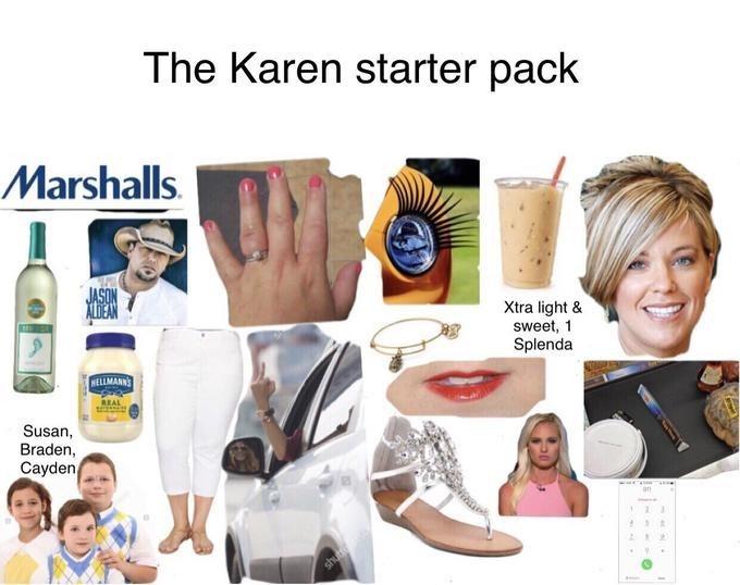 Product - The Karen starter pack Marshalls JASON ALDEAN Xtra light & sweet, 1 Splenda HELLMANNS REAL Susan, Braden, Cayden shut