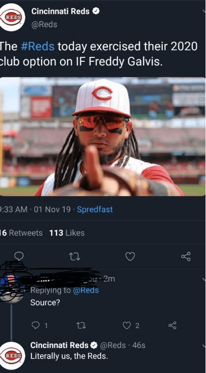Font - Cincinnati Reds REDS @Reds The #Reds today exercised their 2020 club option on IF Freddy Galvis. :33 AM 01 Nov 19 Spredfast 16 Retweets 113 Likes 2m Repiying to @Reds Source? 2 1 Cincinnati Reds @Reds 46s REDS Literally us, the Reds.