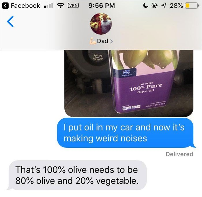 Product - Facebook VPN 9:56 PM C 28% Dad> IMPORTED 100% Pure Olive Oil 0porsR 0gx I put oil in my car and now it's making weird noises Delivered That's 100% olive needs to be 80% olive and 20 % vegetable.