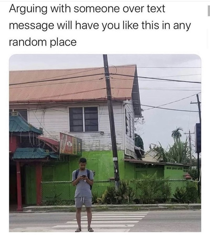 Text - Arguing with someone over text message will have you like this in any random place