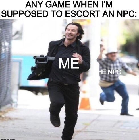 Snapshot - ANY GAME WHEN I'M SUPPOSED TO ESCORT AN NPC: HE NPC ME