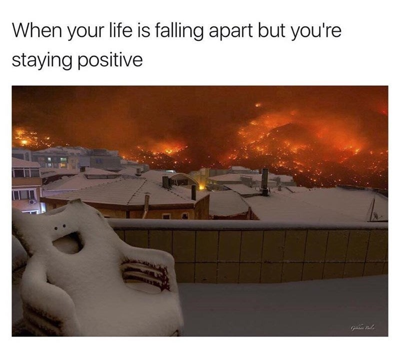 Heat - When your life is falling apart but you're staying positive