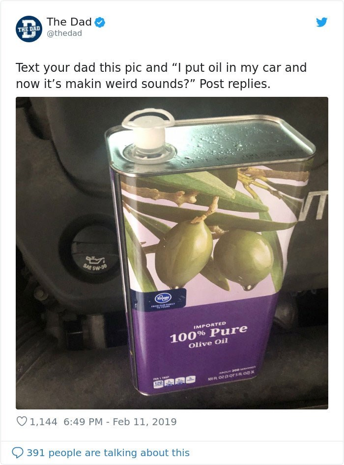 "Product - The Dad THE DAD @thedad Text your dad this now it's makin weird sounds?"" Post replies. pic and ""I put oil in my car and SAE SW-30 Rige Tevoues IMPORTED 100% Pure Olive Oil 1,144 6:49 PM Feb 11, 2019 391 people are talking about this"