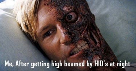 Nose - Me, After getting high beamed by HID's at night