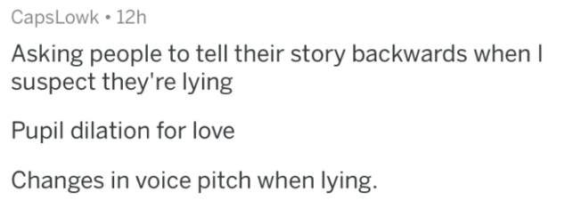 Text - CapsLowk 12h Asking people to tell their story backwards when suspect they're lying Pupil dilation for love Changes in voice pitch when lying.