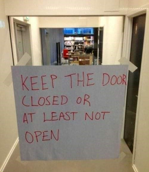 Text - KEEP THE DOOR CLOSED OR AT LEAST NOT OPEN