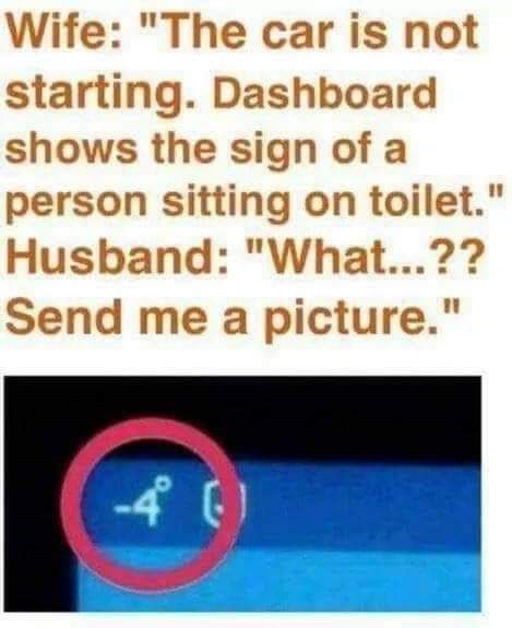"Text - Wife: ""The car is not starting. Dashboard shows the sign of a person sitting on toilet."" Husband: ""What...?? Send me a picture."""