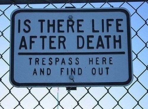 Text - IS THERE LIFE AFTER DEATH TRESPASS HERE AND FIND OUT