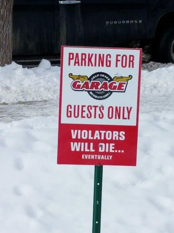 Signage - SUBURBRNE PARKING FOR COUP SHACK GARAGE GUESTS ONLY VIOLATORS WILL DIE... EVENTUALLY