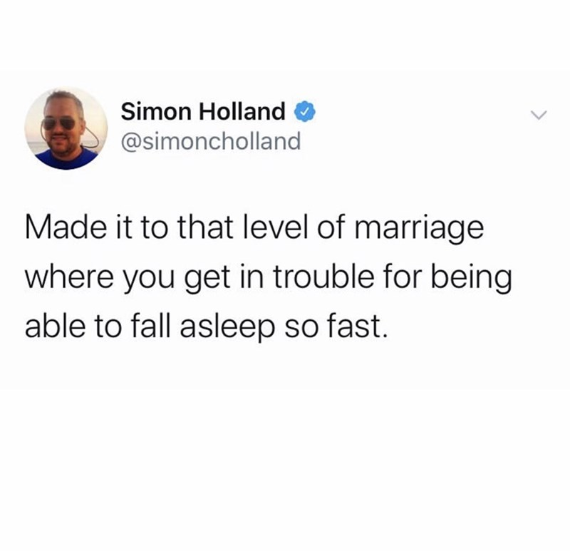 Text - Simon Holland @simoncholland Made it to that level of marriage where you get in trouble for being able to fall asleep so fast.