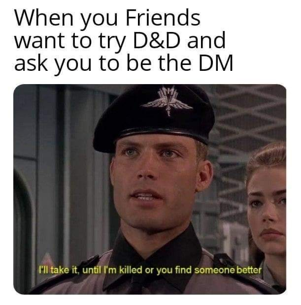 Headgear - When you Friends want to try D&D and ask you to be the DM ll take it, until I'm killed or you find someone better