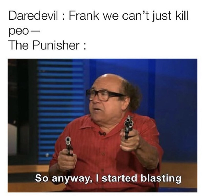 Text - Daredevil Frank we can't just kill рео— The Punisher So anyway, I started blasting