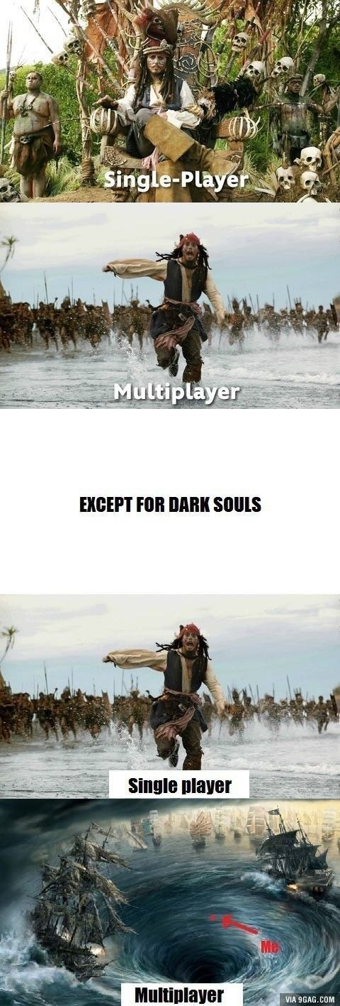 Poster - Single-Player Multiplayer EXCEPT FOR DARK SOULS Single player Multiplayer VIA 9GAG.COM