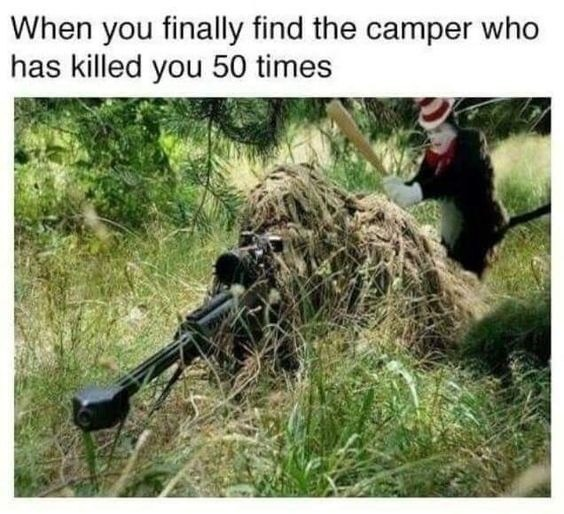 Soldier - When you finally find the camper who has killed you 50 times