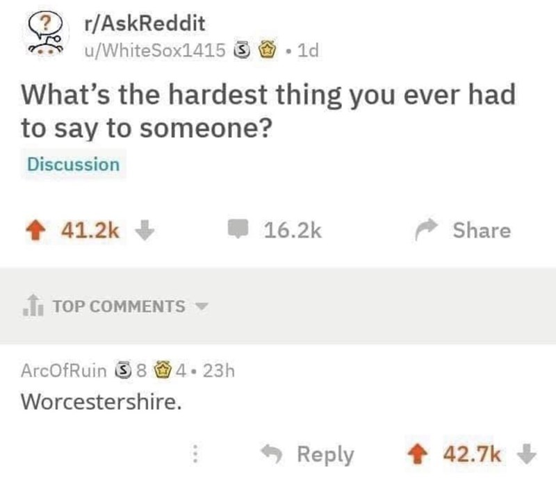"Funny AskReddit post asking what's the hardest thing you've had to say to someone is; someone replies with, ""worcestershire"""