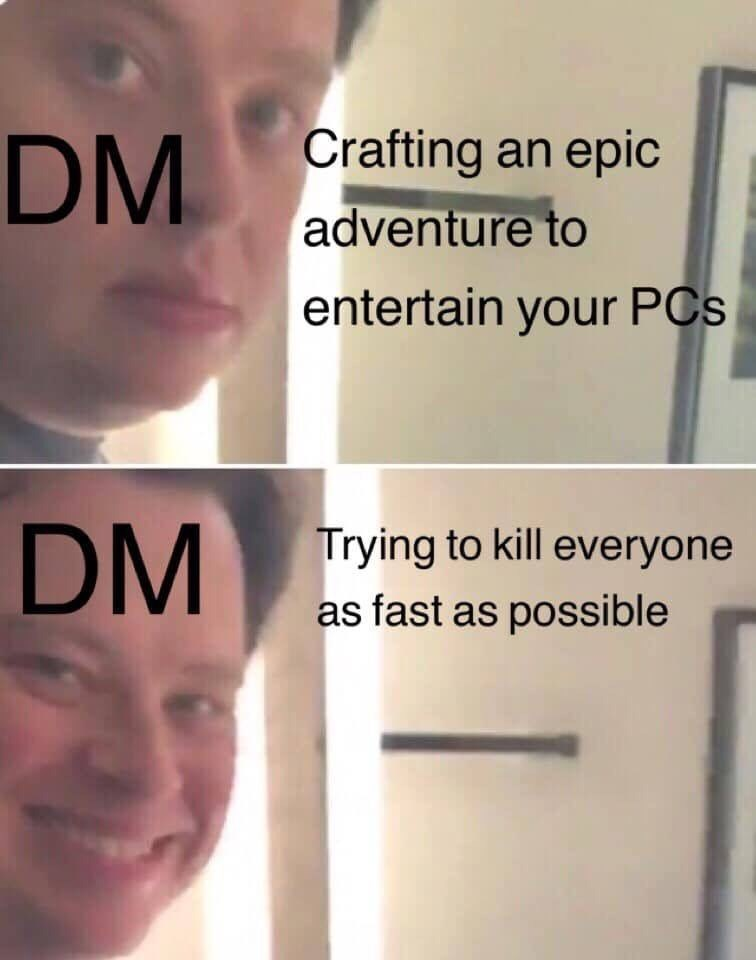 Face - Crafting an epic DM adventure to entertain your PCs DM Trying to kill everyone as fast as possible