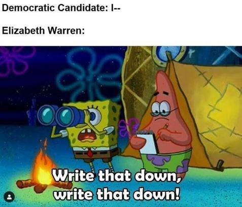 Cartoon - Democratic Candidate: - Elizabeth Warren: Write that down, write that down!