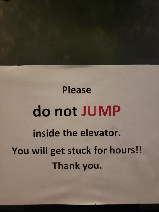Text - Please do not JUMP inside the elevator. You will get stuck for hours!! Thank you.