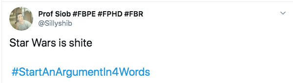 Text - Prof Siob #FBPE #FPHD #FBR @Sillyshib Star Wars is shite #StartAnArgumentIn4Words
