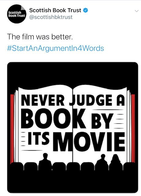Font - Scottish Book Trust Scottish Book Trust @scottishbktrust The film was better. #StartAnArguementIn4Words NEVER JUDGE A ВОOK BY ITS MOVIE