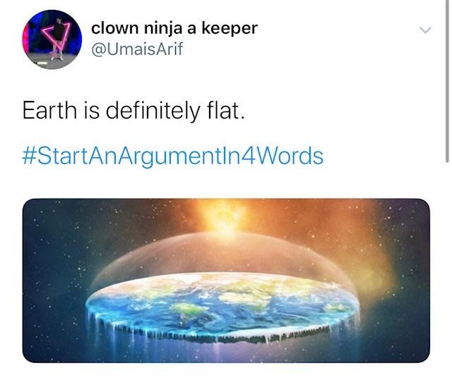 Text - clown ninja a keeper @UmaisArif Earth is definitely flat. #StartAnArgumentln4Words