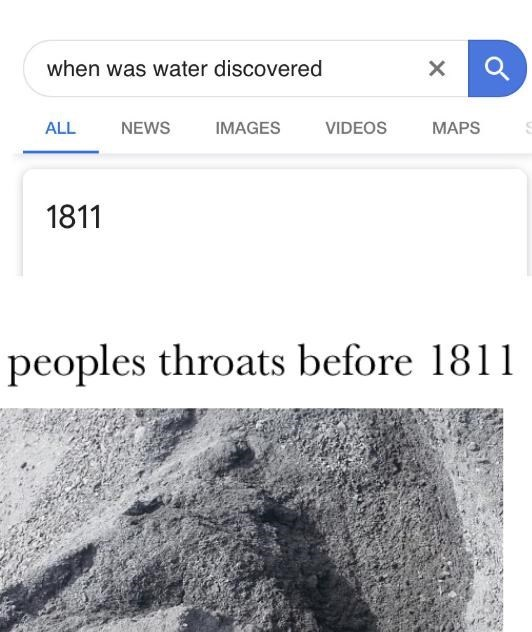 Text - when was water discovered X NEWS IMAGES VIDEOS МAPS ALL 1811 peoples throats before 1811
