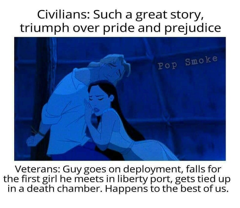 Text - Civilians: Such a great story, triumph over pride and prejudice Pop Smoke Veterans: Guy goes on deployment, falls for the first girl he meets in liberty port, gets tied up in a death chamber. Happens to the best of us.