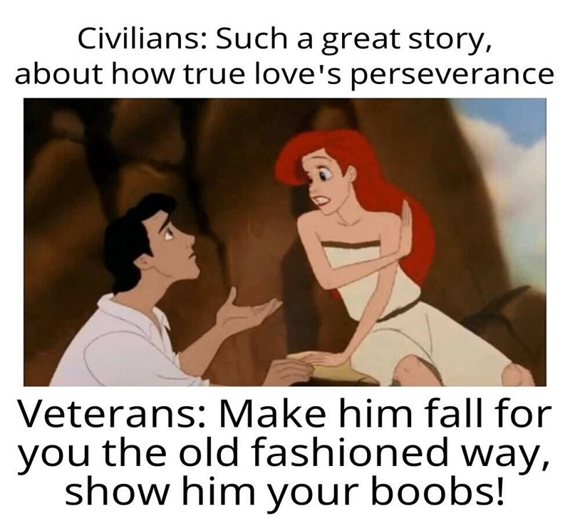 Cartoon - Civilians: Such a great story, about how true love's perseverance Veterans: Make him fall for you the old fashioned way, show him your boobs!